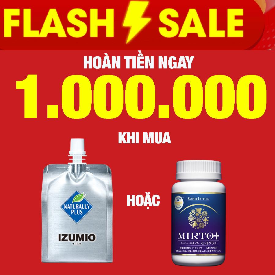 Flash Sale - Hoàn tiền ngay 1.000.000 tiền mặt khi mua 1 thùng Izumio 48 hoặc 1 lọ Super Lutein Mirto + tùy chọn 8